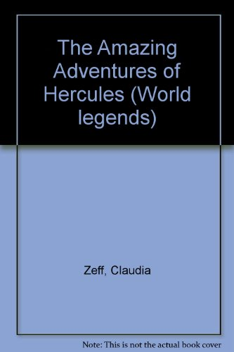 The Amazing Adventures of Hercules: The Strongest Man in the World (World legends): Zeff, Claudia