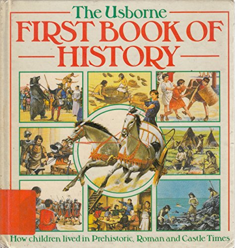 9780860206255: The Usborne First History Book: How Children Lived in Prehistoric Times,Roman Times,Castle Times