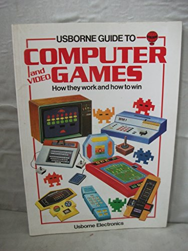Usborne Guide to Computer and Video Games and How to Win (Usborne Computers & Electronics): ...