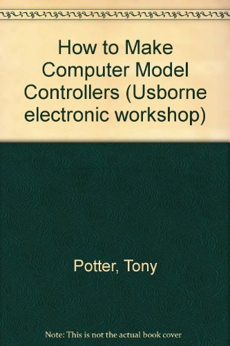 9780860208174: How to Make Computer Model Controllers (Usborne electronic workshop)