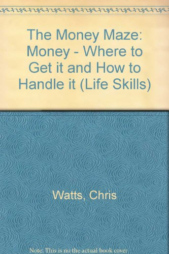 The Money Maze: Money - Where to Get it and How to Handle it (Life Skills) (9780860218852) by Chris Watts; Jill Greatorex