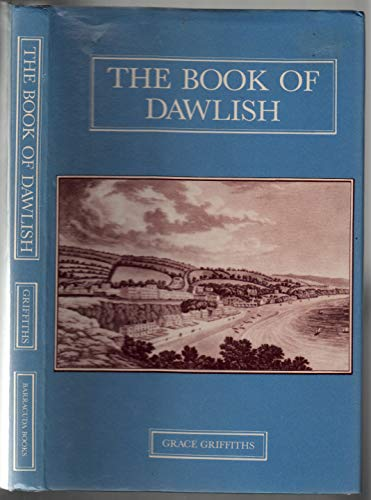 The Book of Dawlish: A History of Dawlish and Dawlish Warren with Notes on the Surrounding Villag...