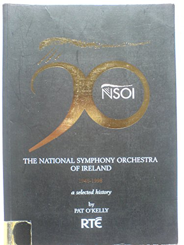 The National Symphony Orchestra of Ireland 1948-1998 - A Selected History.: O'Kelly, Pat