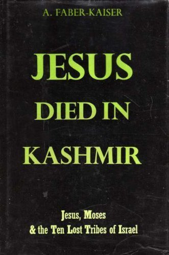 Jesus died in Kashmir: Jesus, Moses and the ten lost tribes of Israel: Faber Kaiser, Andreas