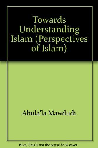 9780860370659: Towards Understanding Islam (Perspectives of Islam)