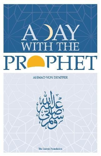 A Day with the Prophet (9780860371212) by Ahmad Von Denffer