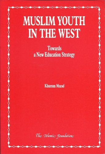 Muslim Youth in the West: Towards a New Education Strategy (0860371743) by Murad, Khurram