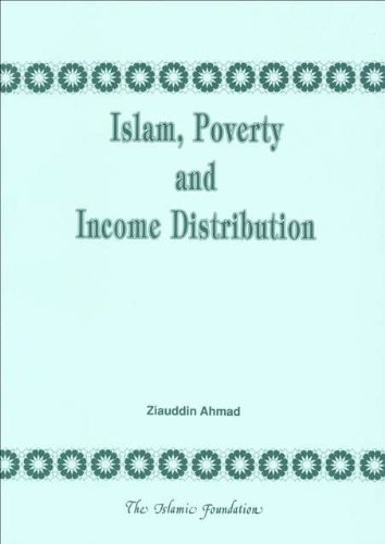 9780860372134: Islam, Poverty and Income Distribution: A Discussion of the Distinctive Islamic Approach to Eradication of Poverty and Achievement of an Equitable Distribution of Income and Wealth
