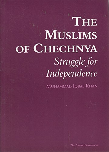 The Muslims of Chechnya: Struggle for Independence: Muhammad Iqbal Khan