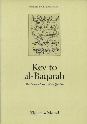 Key to Al-Baqarah: The Longest Surah of the Qur'an (Treasures of the Quran) (0860372707) by Khurram Murad