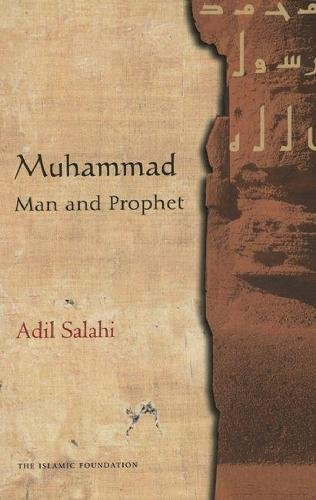 Muhammad Man and Prophet: a Complete Study of the Life of the Prophet of Islam (Hardback): Adil ...