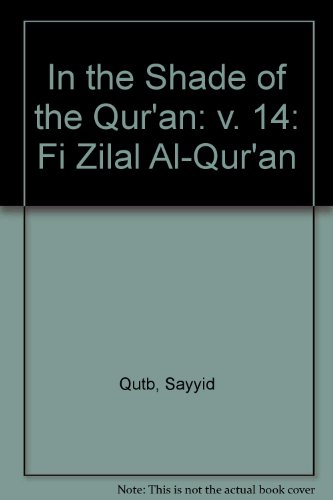 In the Shade of the Qur'an Vol. 14 (Fi Zilal al-Qur'an) (v. 14) (9780860374312) by Sayyid Qutb