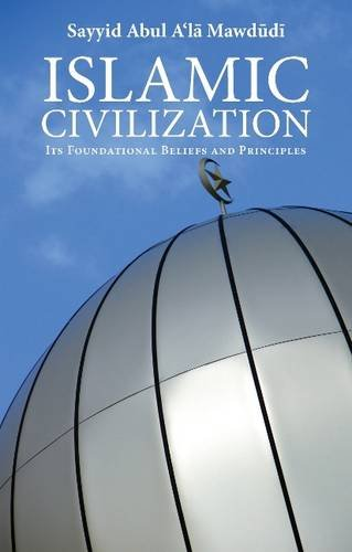 9780860374794: Islamic Civilization: Its Foundational Beliefs and Principles