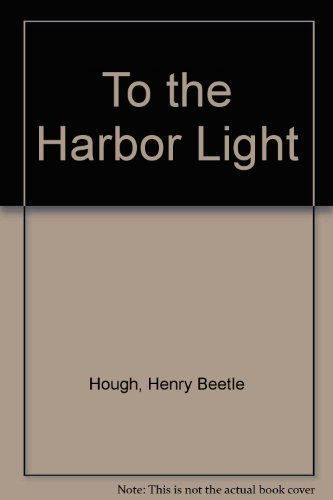 To the Harbor Light (0860430529) by Hough, Henry Beetle