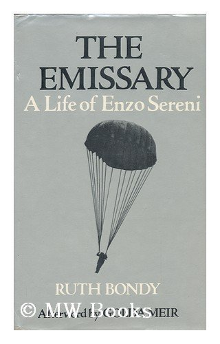 The Emissary A Life of Enzo Sereni: Bondy Ruth