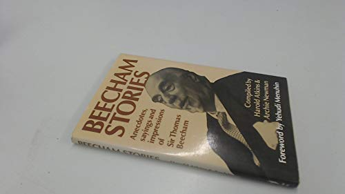 9780860510444: Beecham Stories: Anecdotes, Sayings and Impressions of Sir Thomas Beecham