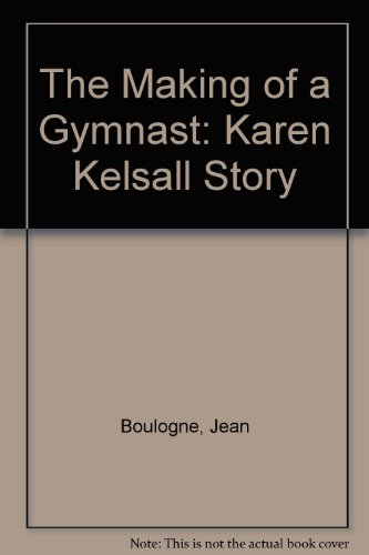 9780860510512: The Making of a Gymnast: Karen Kelsall Story