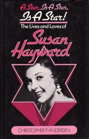 A Star, Is A Star! The Lives and Loves of Susan Hayward