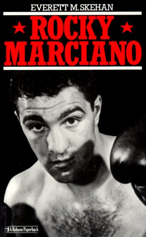 Rocky Marciano The Sensational and Dramatic Story: Everett M. Skehan