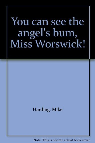 9780860513469: You Can See the Angel's Bum, Miss Worswick!