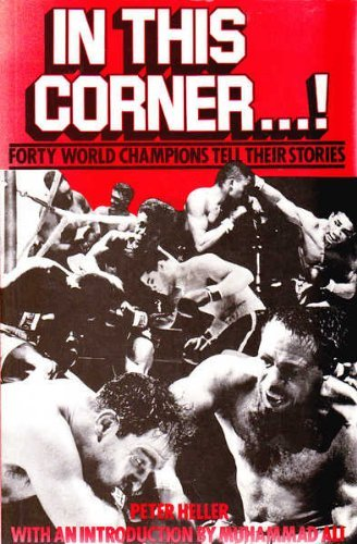 In This Corner.!: Forty World Champions Tell: Heller, Peter
