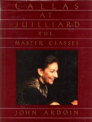 Callas at Juilliard: Callas, Maria, Ardoin,