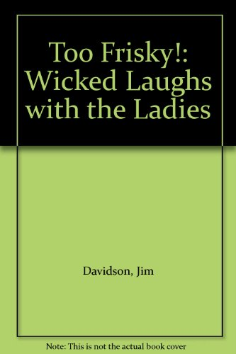 Too Frisky!: Wicked Laughs with the Ladies: Davidson, Jim