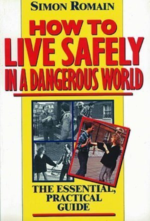 9780860515654: How to Live Safely in a Dangerous World: The Essential, Practical Guide