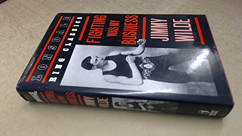 FIGHTING WAS MY BUSINESS (LONSDALE RING CLASSICS): Wilde, Jimmy.