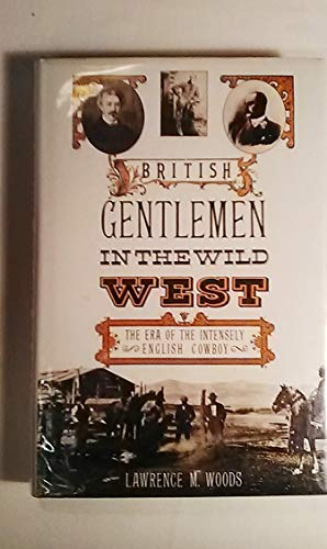 9780860516583: British Gentlemen in the Wild West: The Era of the Intensely English Cowboy
