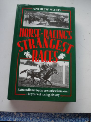 9780860516774: Horse-Racing's Strangest Races: Extraordinary but True Stories from over 150 Years of Racing History