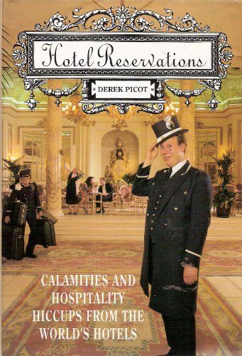 Hotel Reservations: Calamities and Hospitality Hiccups from the World's Hotels: Derek Picot
