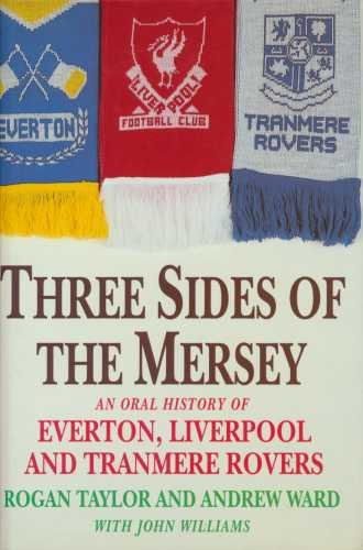 9780860518716: Three Sides of the Mersey: Oral History of Everton, Liverpool and Tranmere Rovers