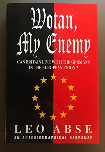 Wotan, My Enemy: Can Britain Live With the Germans in the European Union?: Leo Abse