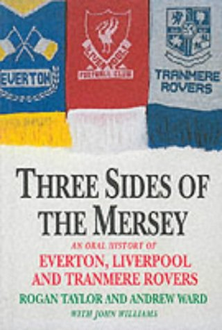 9780860519324: Three Sides of the Mersey: Oral History of Everton, Liverpool and Tranmere Rovers