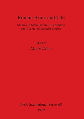 9780860540731: Roman Brick and Tile: Studies in Manufacture Distribution and Use in the Western Empire (British Archaeological Reports International Series)