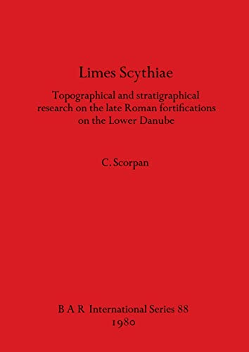 9780860541028: Limes Scythiae: Topographical and Stratigraphical Research on the Late Roman Fortifications on the Lower Danube (British Archaeological Reports International Series)