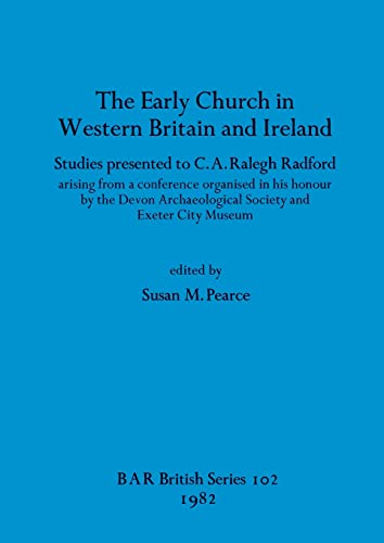 9780860541820: The Early Church in Western Britain and Ireland: Studies presented to C.A. Ralegh Radford / arising from a conference organised in his honour by the ... Archaeological Reports British Series)