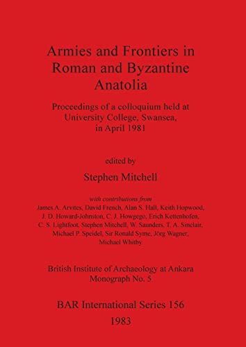 9780860541981: Armies and Frontiers in Roman and Byzantine Anatolia: Proceedings of a colloquium held at University College Swansea in April 1981 (British Archaeological Reports International Series)