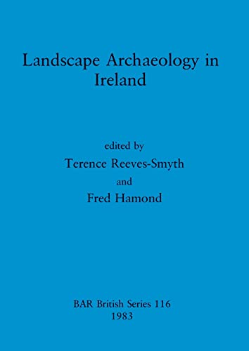 9780860542162: Landscape Archaeology in Ireland (British Archaeological Reports British Series)