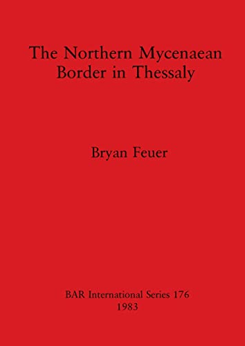 THE NORTHERN MYCENAEAN FRONTIER IN THESSALY