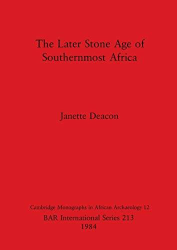 9780860542766: The Later Stone Age in Southernmost Africa (British Archaeological Reports International Series)