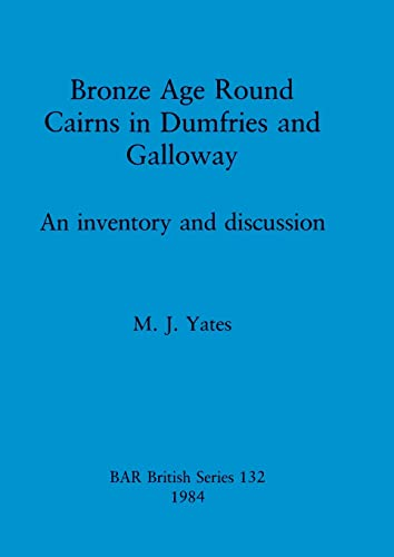 9780860542865: Bronze Age Round Cairns in Dumfries and Galloway (uk/br-bur)