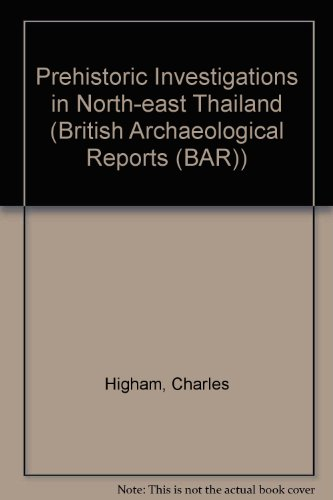 Prehistoric Investigations in Northeast Thailand (British Archaeological Reports (BAR)) (3 Volume ...