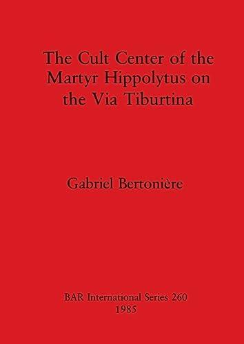 9780860543329: The Cult Centre of the Martyr Hippolitus on the Via Tiburtina (British Archaeological Reports International Series)