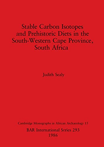 Stable Carbon Isotopes and Prehistoric Diets (Cambridge: Judith Sealy