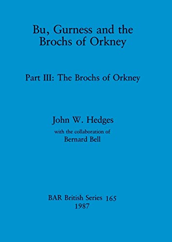 9780860544364: Bu, Gurness and the Brochs of Orkney: Part III: The Brochs of Orkney (BAR British Series 165) (Pt. 3)