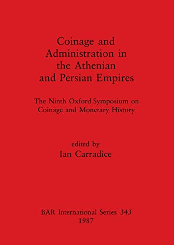 9780860544425: Coinage and Administration in the Athenian and Persian Empires: The Ninth Oxford Symposium on Coinage and Monetary History (British Archaeological Reports International Series)