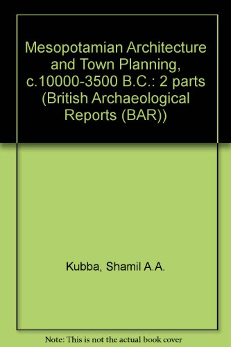 British Archaeological Reports: Mesopotamian Architecture and Town: Shamil A.A. Kubba