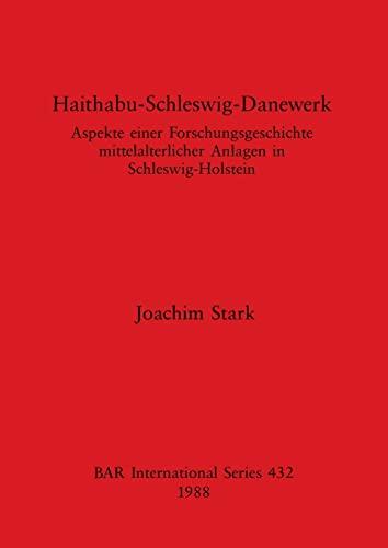 9780860545583: Haithabu-Schleswig-Danewerk: Aspekte einer Forschungsgeschichte mittelalterlicher Anlagen in Schleswif-Holstein (BAR international series) (German Edition)